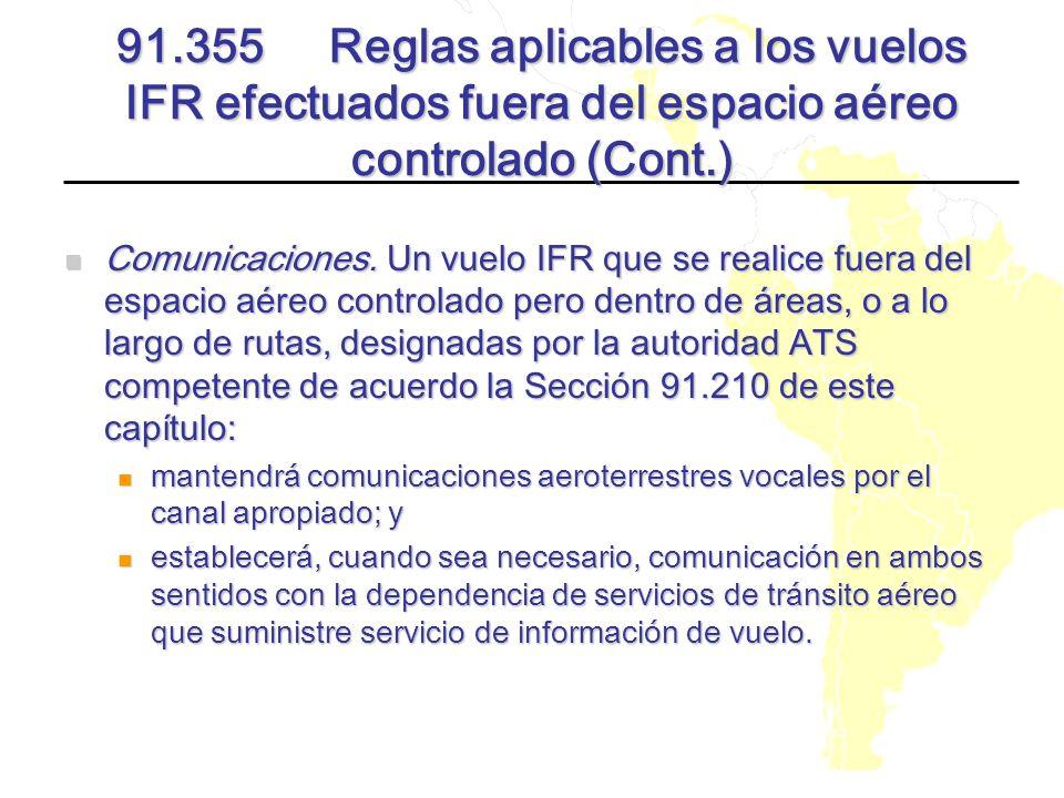 91.355 Reglas aplicables a los vuelos IFR efectuados fuera del espacio aéreo controlado (Cont.) Comunicaciones. Un vuelo IFR que se realice fuera del