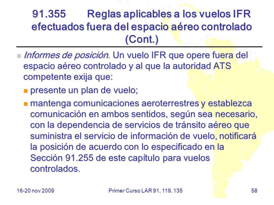 91.355 Reglas aplicables a los vuelos IFR efectuados fuera del espacio aéreo controlado (Cont.) Informes de posición. Un vuelo IFR que opere fuera del