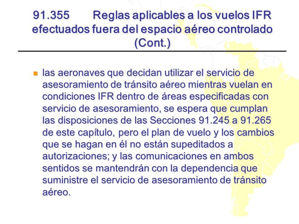 91.355 Reglas aplicables a los vuelos IFR efectuados fuera del espacio aéreo controlado (Cont.) las aeronaves que decidan utilizar el servicio de ases