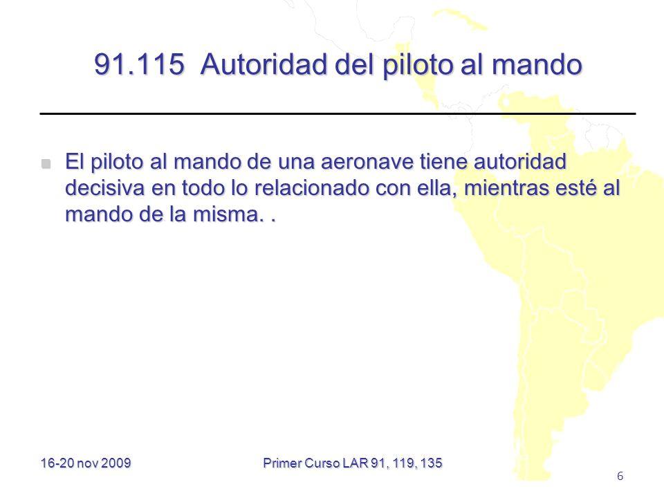 16-20 nov 2009 37 91.265 Comunicaciones Toda aeronave que opere como vuelo controlado mantendrá comunicaciones aeroterrestres vocales constantes por el canal apropiado de la dependencia correspondiente de control de tránsito aéreo y cuando sea necesario establecerá comunicación en ambos sentidos con la misma, con excepción de lo que pudiera prescribir la autoridad ATS competente en lo que respecta a las aeronaves que forman parte del tránsito de aeródromo de un aeródromo controlado Toda aeronave que opere como vuelo controlado mantendrá comunicaciones aeroterrestres vocales constantes por el canal apropiado de la dependencia correspondiente de control de tránsito aéreo y cuando sea necesario establecerá comunicación en ambos sentidos con la misma, con excepción de lo que pudiera prescribir la autoridad ATS competente en lo que respecta a las aeronaves que forman parte del tránsito de aeródromo de un aeródromo controlado Primer Curso LAR 91, 119, 135