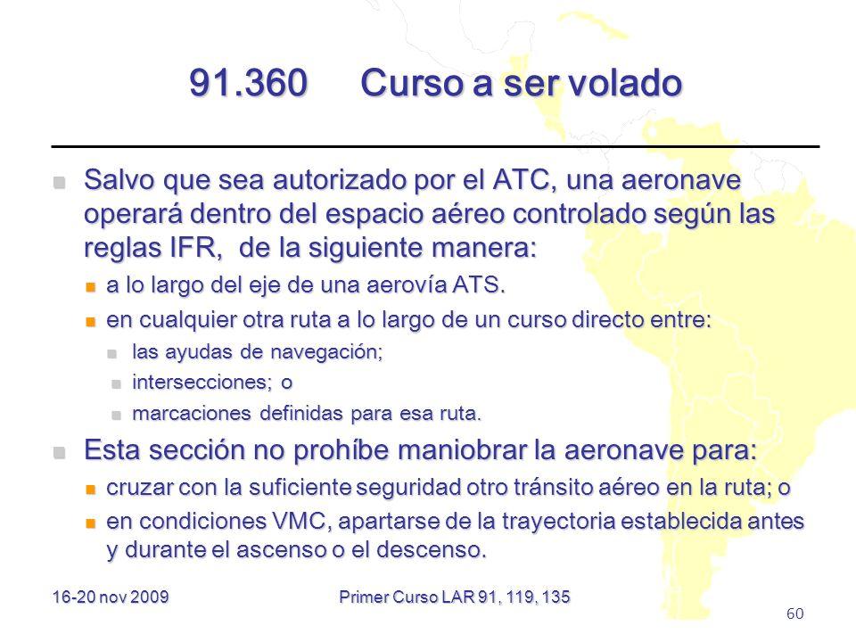 16-20 nov 2009 60 91.360Curso a ser volado Salvo que sea autorizado por el ATC, una aeronave operará dentro del espacio aéreo controlado según las reg