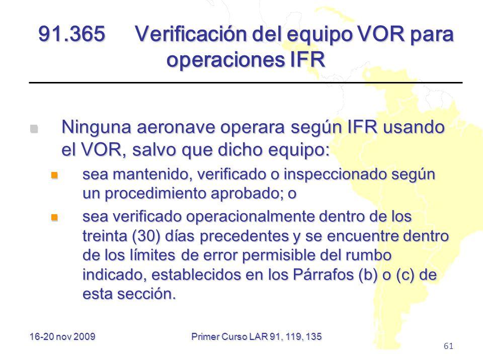 16-20 nov 2009 61 91.365Verificación del equipo VOR para operaciones IFR Ninguna aeronave operara según IFR usando el VOR, salvo que dicho equipo: Nin