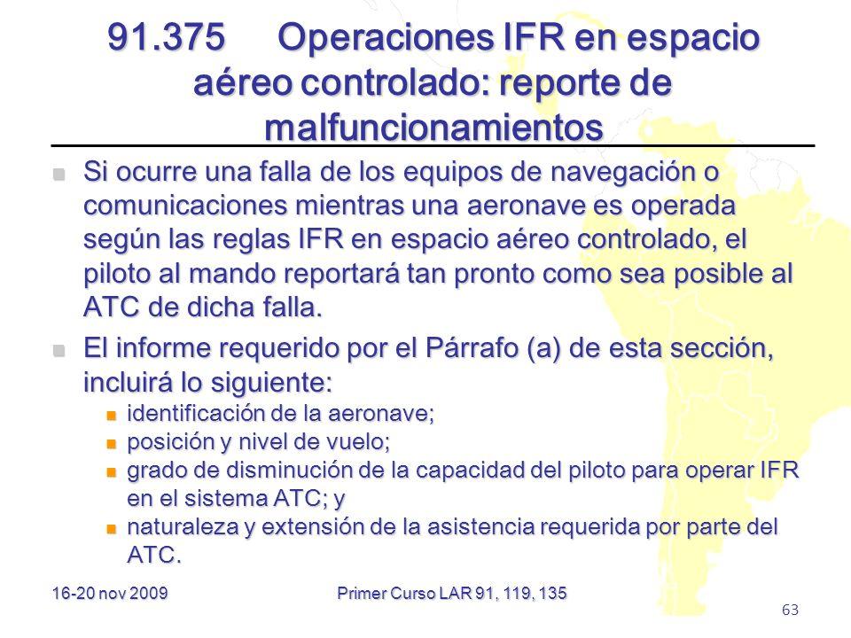 16-20 nov 2009 63 91.375Operaciones IFR en espacio aéreo controlado: reporte de malfuncionamientos Si ocurre una falla de los equipos de navegación o