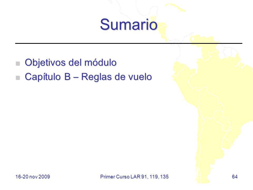 Sumario Objetivos del módulo Objetivos del módulo Capítulo B – Reglas de vuelo Capítulo B – Reglas de vuelo 16-20 nov 2009 Primer Curso LAR 91, 119, 1