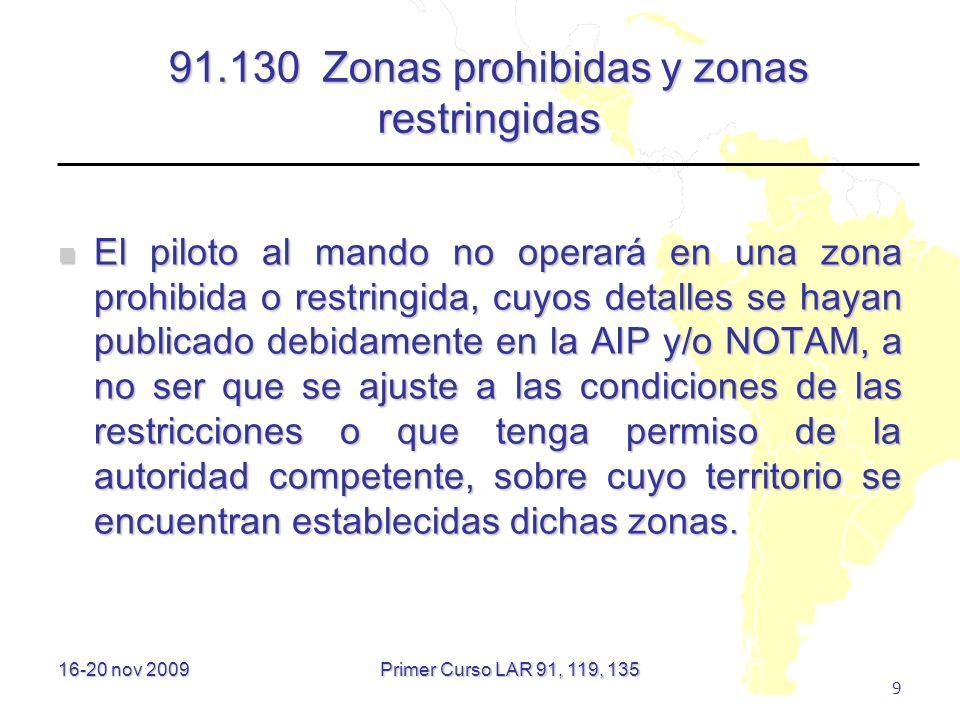 16-20 nov 2009 9 91.130 Zonas prohibidas y zonas restringidas El piloto al mando no operará en una zona prohibida o restringida, cuyos detalles se hay