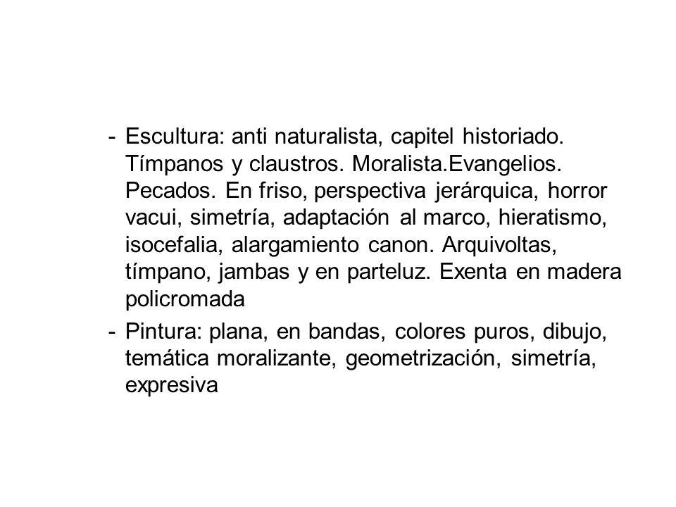 -Escultura: anti naturalista, capitel historiado. Tímpanos y claustros. Moralista.Evangelios. Pecados. En friso, perspectiva jerárquica, horror vacui,