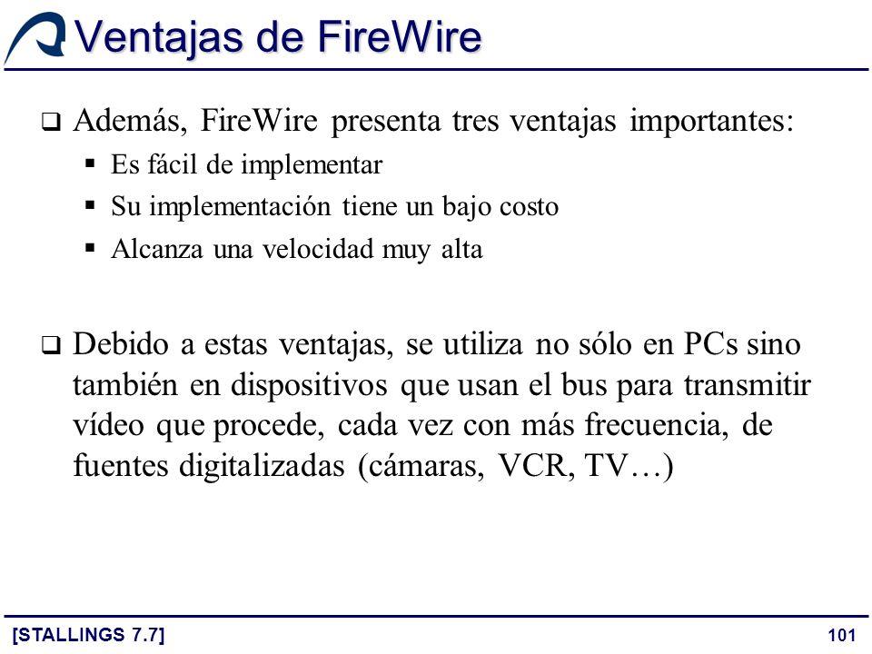 101 Ventajas de FireWire [STALLINGS 7.7] Además, FireWire presenta tres ventajas importantes: Es fácil de implementar Su implementación tiene un bajo