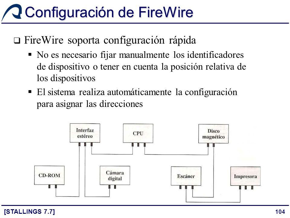 104 Configuración de FireWire [STALLINGS 7.7] FireWire soporta configuración rápida No es necesario fijar manualmente los identificadores de dispositi