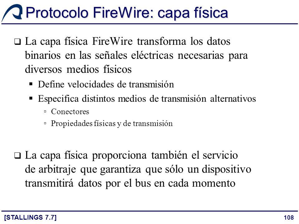 108 Protocolo FireWire: capa física [STALLINGS 7.7] La capa física FireWire transforma los datos binarios en las señales eléctricas necesarias para di