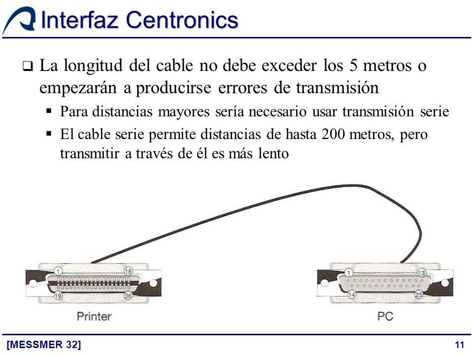 11 Interfaz Centronics [MESSMER 32] La longitud del cable no debe exceder los 5 metros o empezarán a producirse errores de transmisión Para distancias