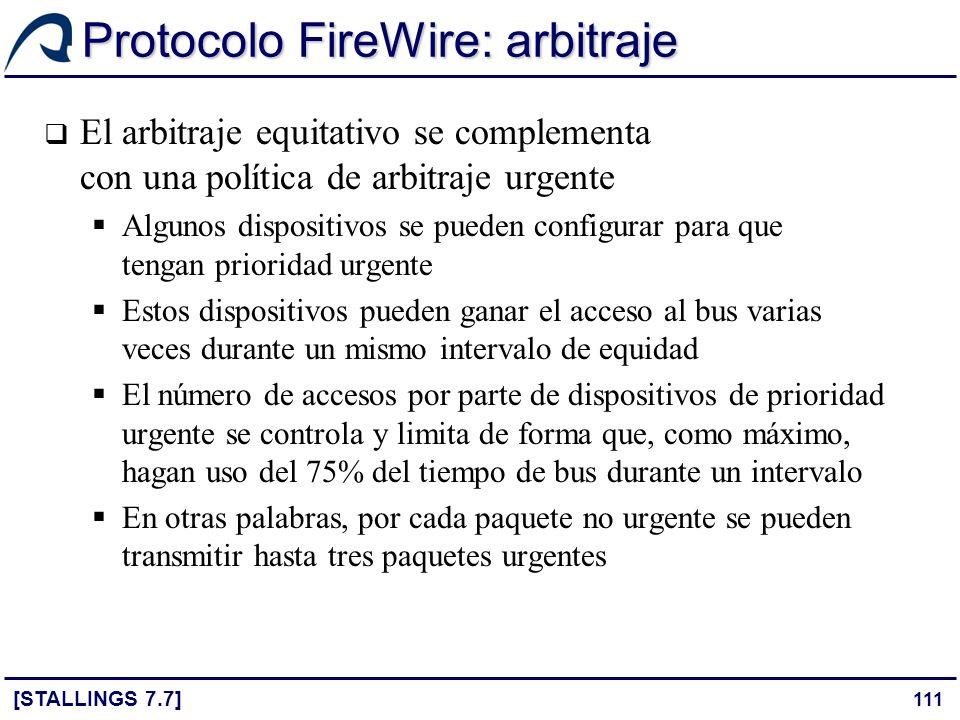 111 Protocolo FireWire: arbitraje [STALLINGS 7.7] El arbitraje equitativo se complementa con una política de arbitraje urgente Algunos dispositivos se