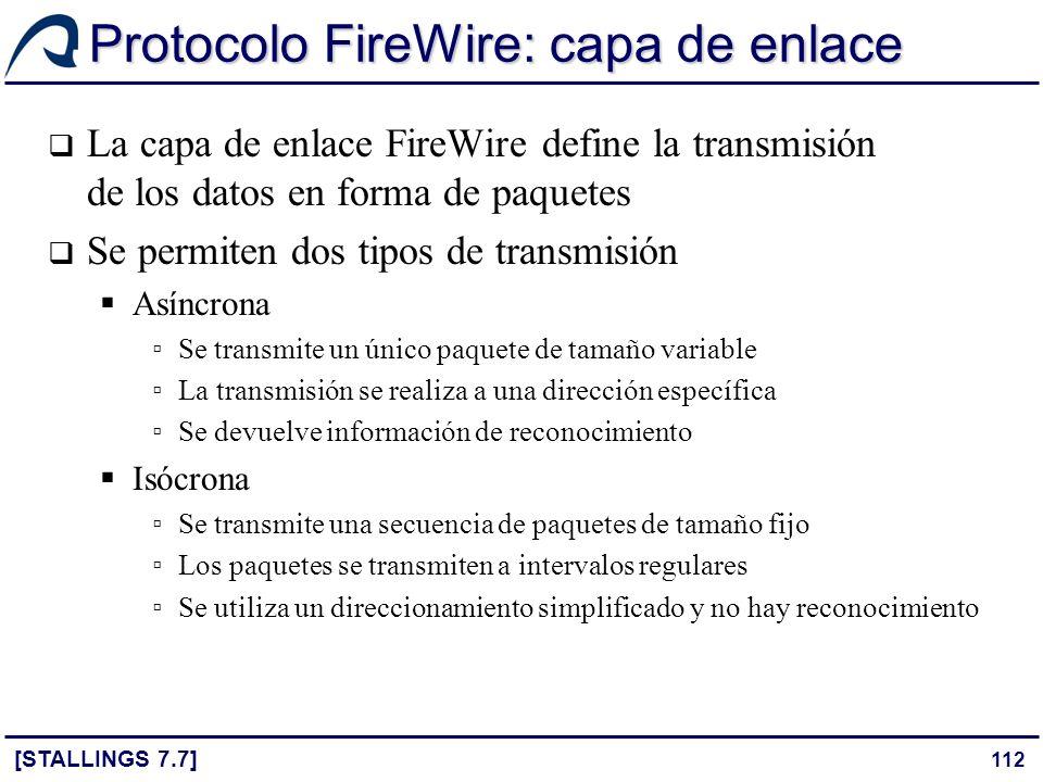 112 Protocolo FireWire: capa de enlace [STALLINGS 7.7] La capa de enlace FireWire define la transmisión de los datos en forma de paquetes Se permiten