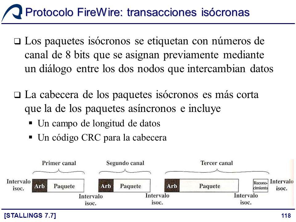 118 Protocolo FireWire: transacciones isócronas [STALLINGS 7.7] Los paquetes isócronos se etiquetan con números de canal de 8 bits que se asignan prev