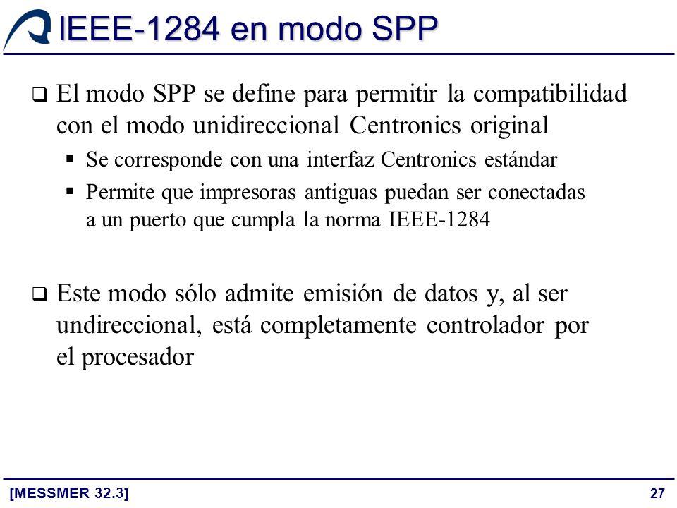 27 IEEE-1284 en modo SPP [MESSMER 32.3] El modo SPP se define para permitir la compatibilidad con el modo unidireccional Centronics original Se corres