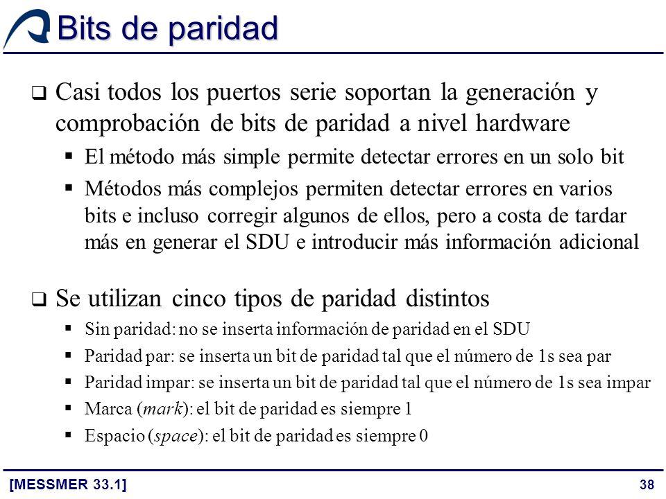 38 Bits de paridad [MESSMER 33.1] Casi todos los puertos serie soportan la generación y comprobación de bits de paridad a nivel hardware El método más