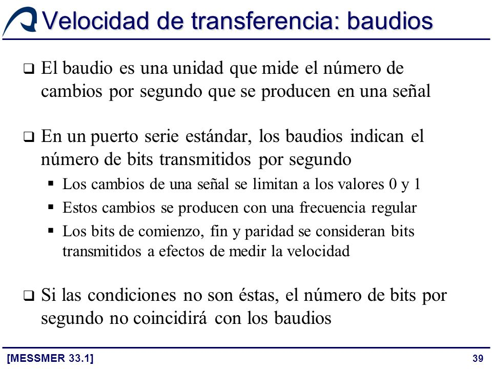 39 Velocidad de transferencia: baudios [MESSMER 33.1] El baudio es una unidad que mide el número de cambios por segundo que se producen en una señal E