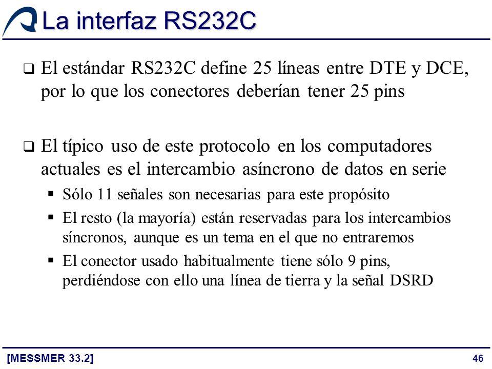 46 La interfaz RS232C [MESSMER 33.2] El estándar RS232C define 25 líneas entre DTE y DCE, por lo que los conectores deberían tener 25 pins El típico u