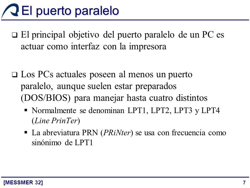 7 El puerto paralelo [MESSMER 32] El principal objetivo del puerto paralelo de un PC es actuar como interfaz con la impresora Los PCs actuales poseen