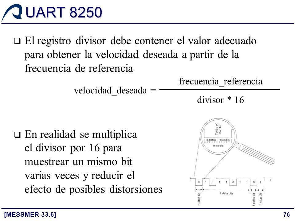 76 UART 8250 [MESSMER 33.6] El registro divisor debe contener el valor adecuado para obtener la velocidad deseada a partir de la frecuencia de referen