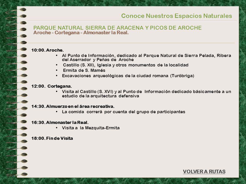 Conoce Nuestros Espacios Naturales PARQUE NATURAL SIERRA DE ARACENA Y PICOS DE AROCHE Aroche - Cortegana - Almonaster la Real. VOLVER A RUTAS 10:00. A