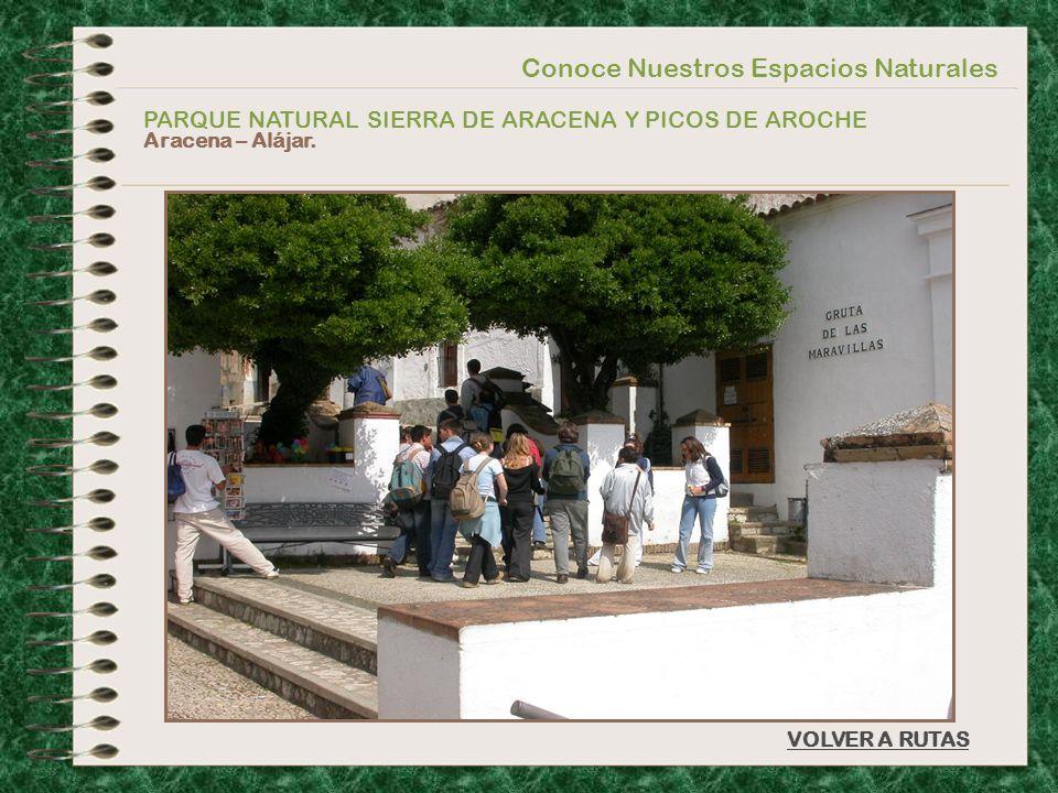 Conoce Nuestros Espacios Naturales PARQUE NATURAL SIERRA DE ARACENA Y PICOS DE AROCHE Aracena – Alájar. VOLVER A RUTAS
