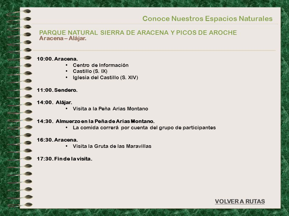 Conoce Nuestros Espacios Naturales PARQUE NATURAL SIERRA DE ARACENA Y PICOS DE AROCHE Aracena – Alájar. VOLVER A RUTAS 10:00. Aracena. Centro de Infor
