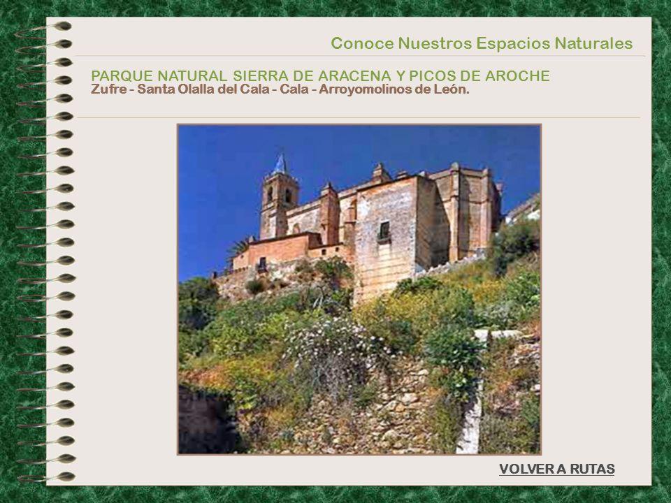 Conoce Nuestros Espacios Naturales PARQUE NATURAL SIERRA DE ARACENA Y PICOS DE AROCHE Zufre - Santa Olalla del Cala - Cala - Arroyomolinos de León. VO