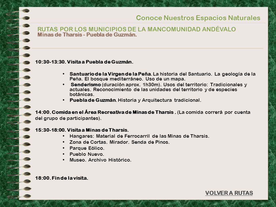 Conoce Nuestros Espacios Naturales VOLVER A RUTAS RUTAS POR LOS MUNICIPIOS DE LA MANCOMUNIDAD ANDÉVALO Minas de Tharsis - Puebla de Guzmán. 10:30-13:3