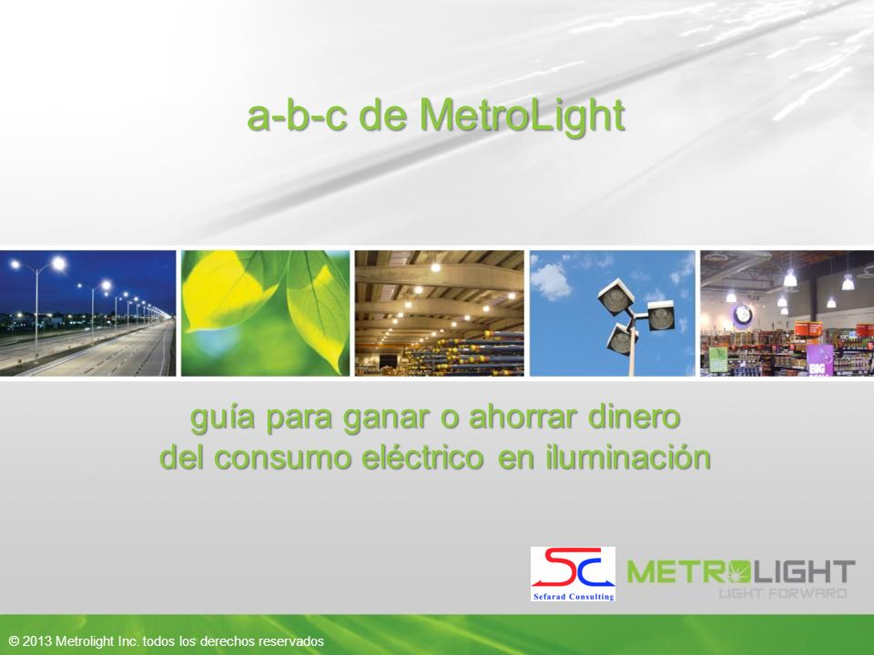 12 © 2013 Metrolight Inc.
