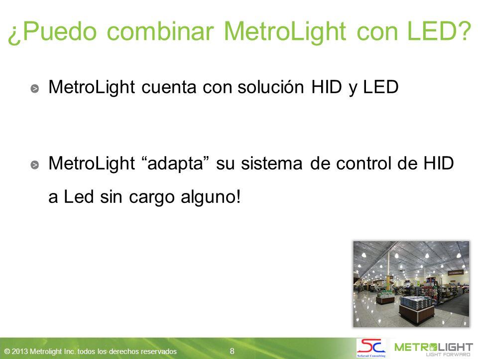 8 © 2013 Metrolight Inc. todos los derechos reservados 8 ¿Puedo combinar MetroLight con LED.