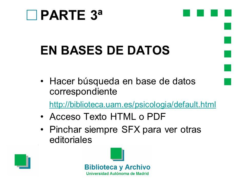 PARTE 3ª EN BASES DE DATOS Hacer búsqueda en base de datos correspondiente http://biblioteca.uam.es/psicologia/default.html Acceso Texto HTML o PDF Pinchar siempre SFX para ver otras editoriales