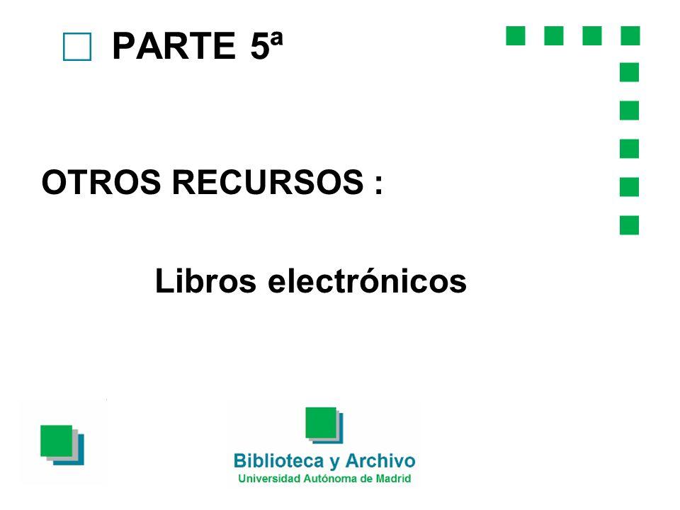 PARTE 5ª OTROS RECURSOS : Libros electrónicos