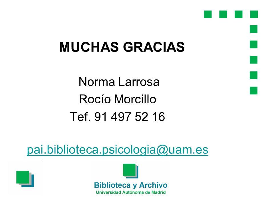 MUCHAS GRACIAS Norma Larrosa Rocío Morcillo Tef. 91 497 52 16 pai.biblioteca.psicologia@uam.es
