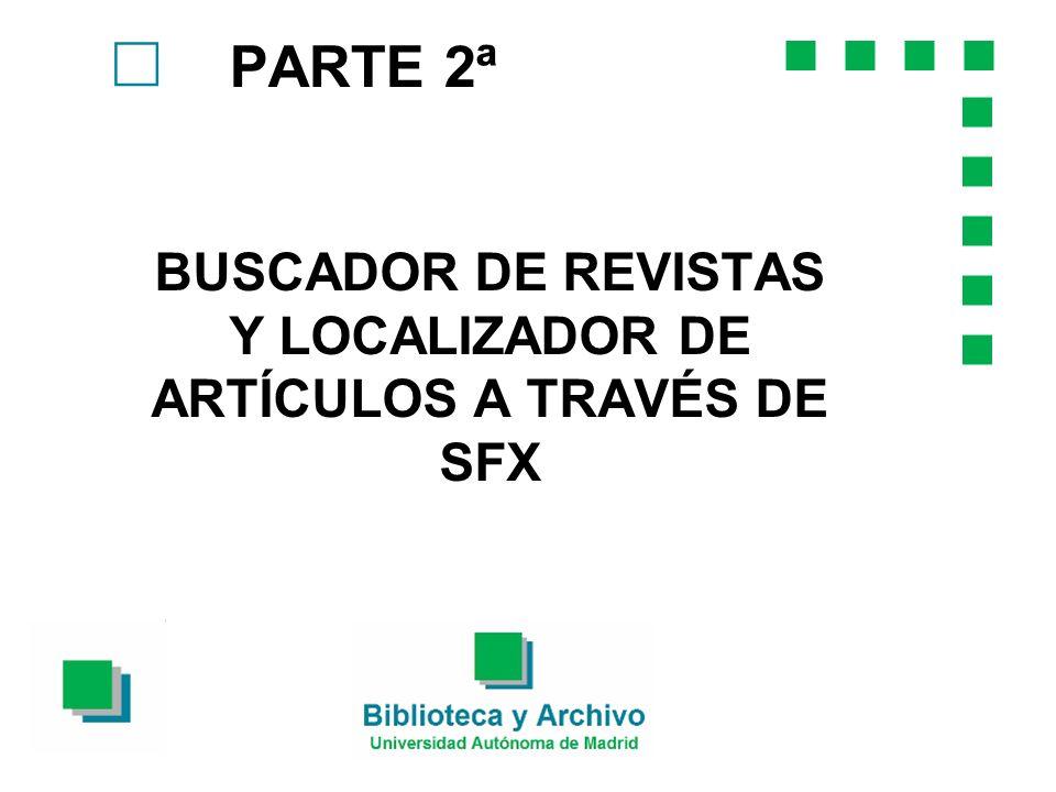 PARTE 2ª BUSCADOR DE REVISTAS Y LOCALIZADOR DE ARTÍCULOS A TRAVÉS DE SFX
