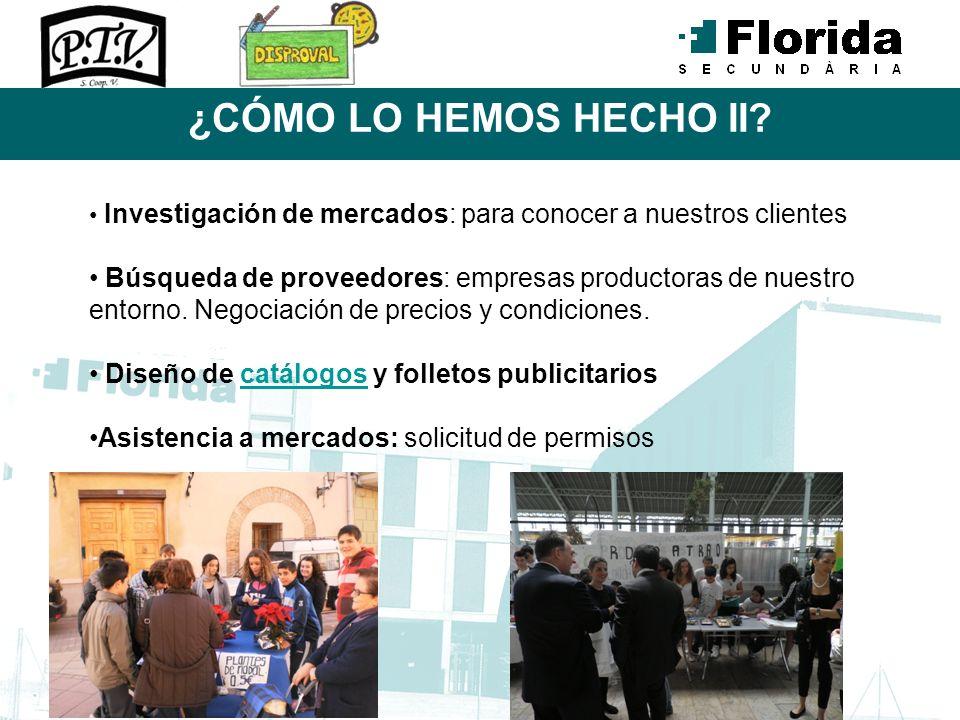 ¿CÓMO LO HEMOS HECHO II? Investigación de mercados: para conocer a nuestros clientes Búsqueda de proveedores: empresas productoras de nuestro entorno.
