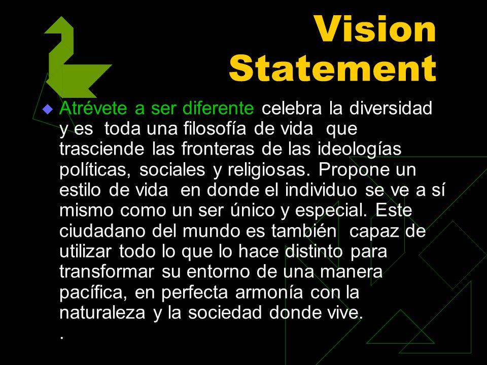 Vision Statement Atrévete a ser diferente celebra la diversidad y es toda una filosofía de vida que trasciende las fronteras de las ideologías polític