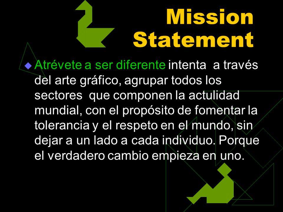 Mission Statement Atrévete a ser diferente intenta a través del arte gráfico, agrupar todos los sectores que componen la actulidad mundial, con el pro