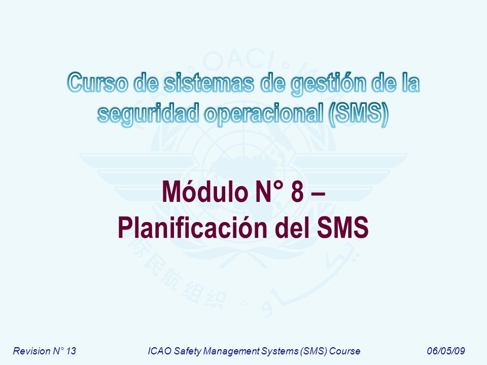 Revision N° 13ICAO Safety Management Systems (SMS) Course06/05/09 Módulo N° 8 – Planificación del SMS