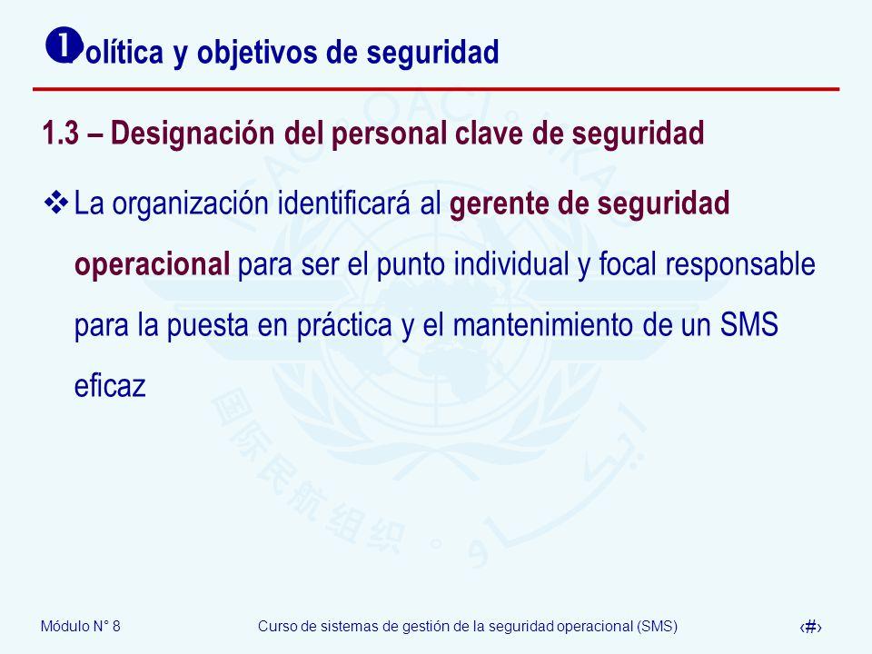 Módulo N° 8Curso de sistemas de gestión de la seguridad operacional (SMS) 20 Política y objetivos de seguridad 1.3 – Designación del personal clave de