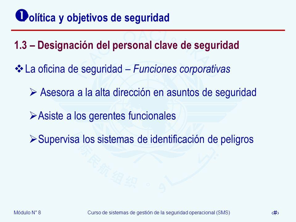 Módulo N° 8Curso de sistemas de gestión de la seguridad operacional (SMS) 22 Política y objetivos de seguridad 1.3 – Designación del personal clave de