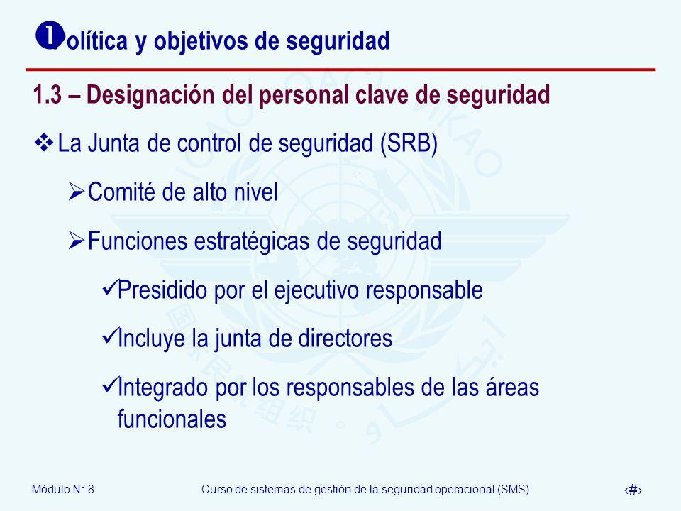 Módulo N° 8Curso de sistemas de gestión de la seguridad operacional (SMS) 26 Política y objetivos de seguridad 1.3 – Designación del personal clave de