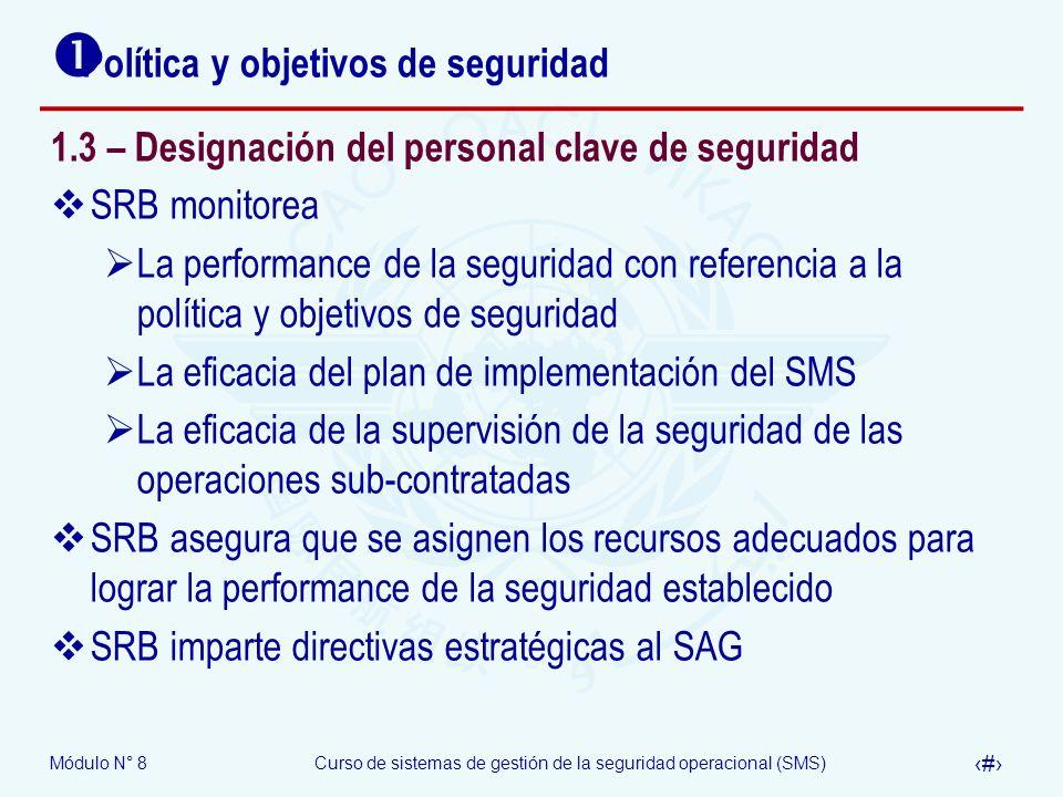 Módulo N° 8Curso de sistemas de gestión de la seguridad operacional (SMS) 27 Política y objetivos de seguridad 1.3 – Designación del personal clave de