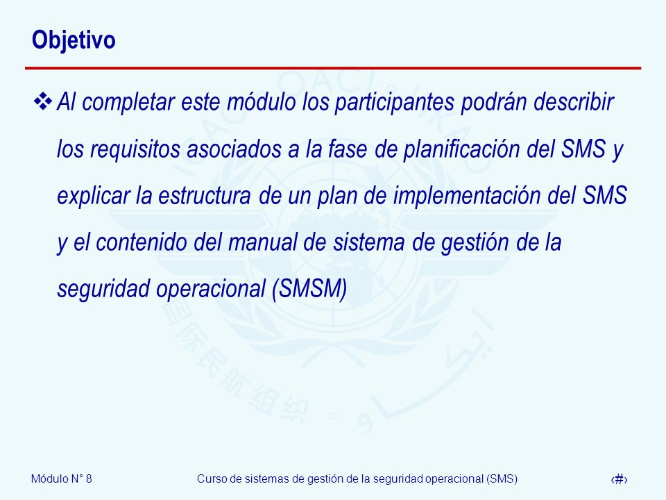 Módulo N° 8Curso de sistemas de gestión de la seguridad operacional (SMS) 3 Objetivo Al completar este módulo los participantes podrán describir los r