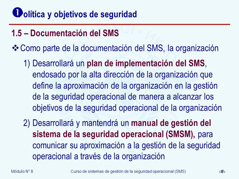 Módulo N° 8Curso de sistemas de gestión de la seguridad operacional (SMS) 36 Política y objetivos de seguridad 1.5 – Documentación del SMS Como parte