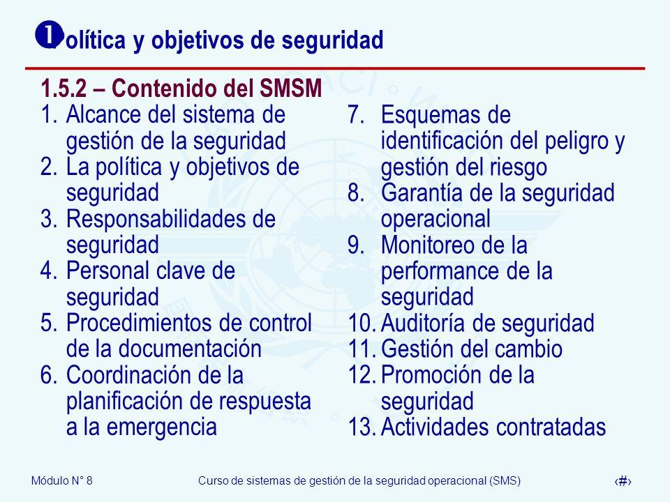 Módulo N° 8Curso de sistemas de gestión de la seguridad operacional (SMS) 41 Política y objetivos de seguridad 1.5.2 – Contenido del SMSM 1.Alcance de