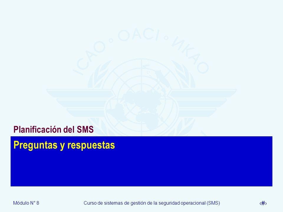 Módulo N° 8Curso de sistemas de gestión de la seguridad operacional (SMS) 44 Preguntas y respuestas Planificación del SMS
