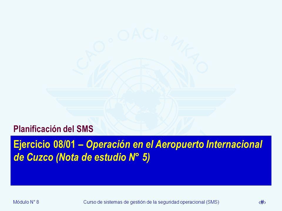 Módulo N° 8Curso de sistemas de gestión de la seguridad operacional (SMS) 49 Ejercicio 08/01 – Operación en el Aeropuerto Internacional de Cuzco (Nota