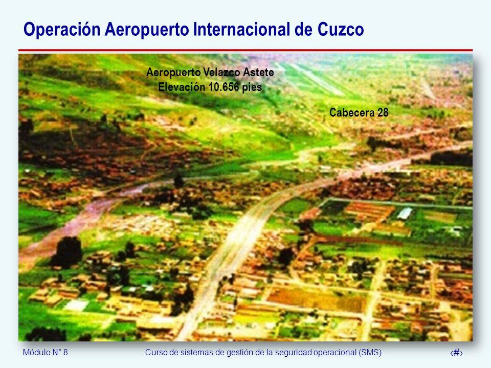 Módulo N° 8Curso de sistemas de gestión de la seguridad operacional (SMS) 52 Operación Aeropuerto Internacional de Cuzco Cabecera 28 Aeropuerto Velazc