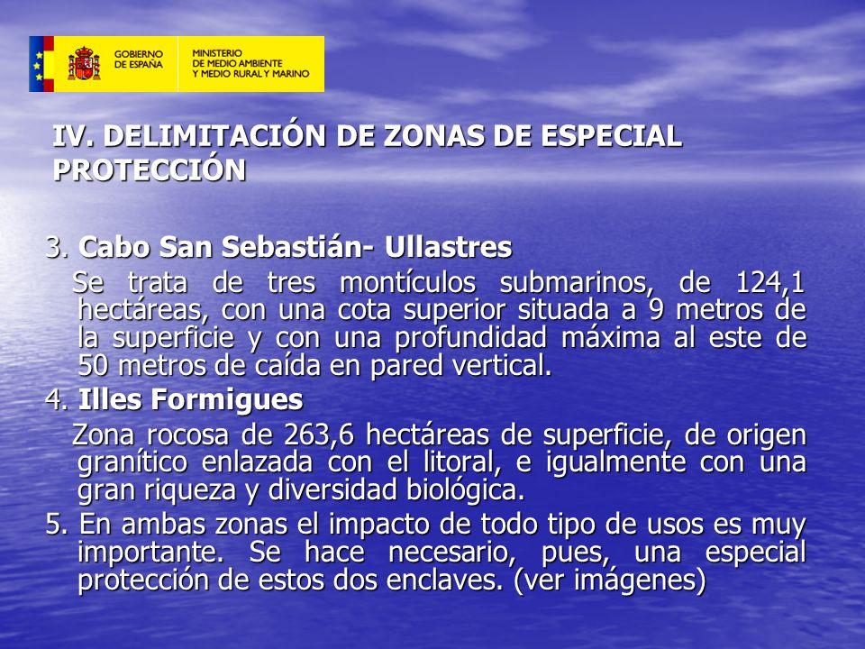 IV. DELIMITACIÓN DE ZONAS DE ESPECIAL PROTECCIÓN 3. Cabo San Sebastián- Ullastres Se trata de tres montículos submarinos, de 124,1 hectáreas, con una