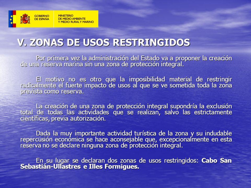 V. ZONAS DE USOS RESTRINGIDOS Por primera vez la administración del Estado va a proponer la creación de una reserva marina sin una zona de protección